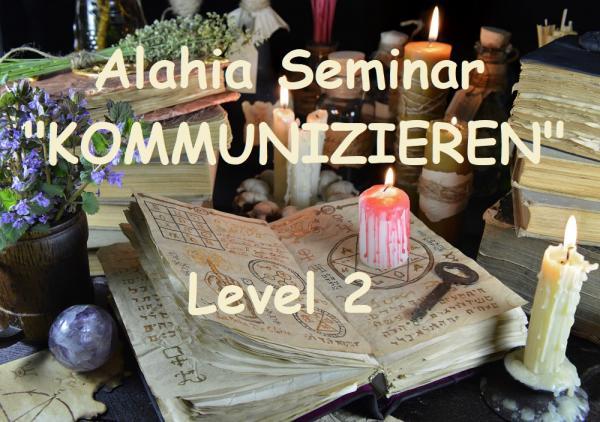 KOMMUNIZIEREN Alahia Seminar Level 2 am 13. + 14. Juli 2019